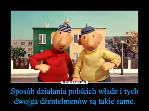Sposób działania polskich władz i tych dwojga dżentelmenów są takie same. –