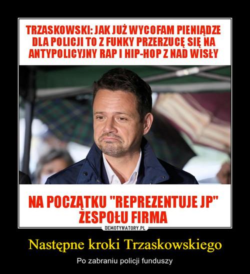 Następne kroki Trzaskowskiego