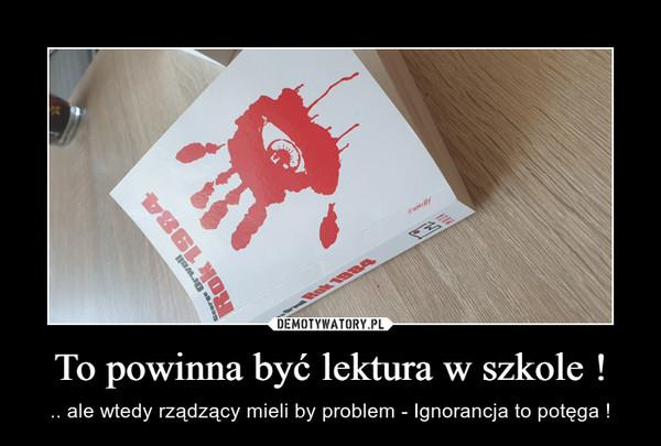 To powinna być lektura w szkole ! – .. ale wtedy rządzący mieli by problem - Ignorancja to potęga !