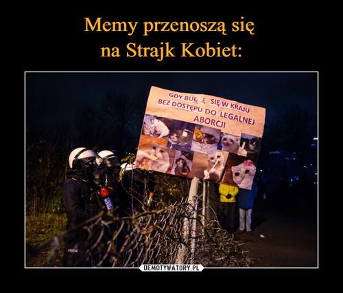 Memy przenoszą się  na Strajk Kobiet: