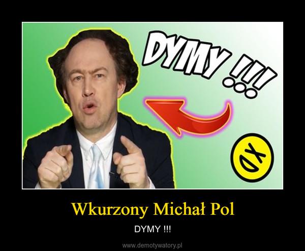 Wkurzony Michał Pol – DYMY !!!