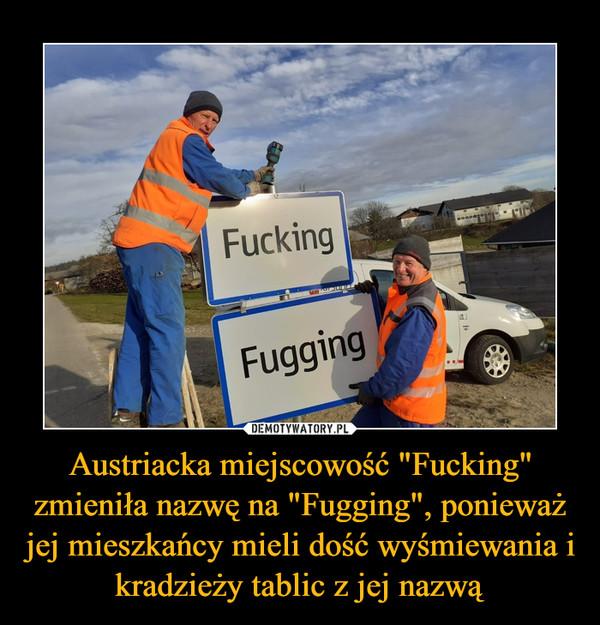 """Austriacka miejscowość """"Fucking"""" zmieniła nazwę na """"Fugging"""", ponieważ jej mieszkańcy mieli dość wyśmiewania i kradzieży tablic z jej nazwą –"""