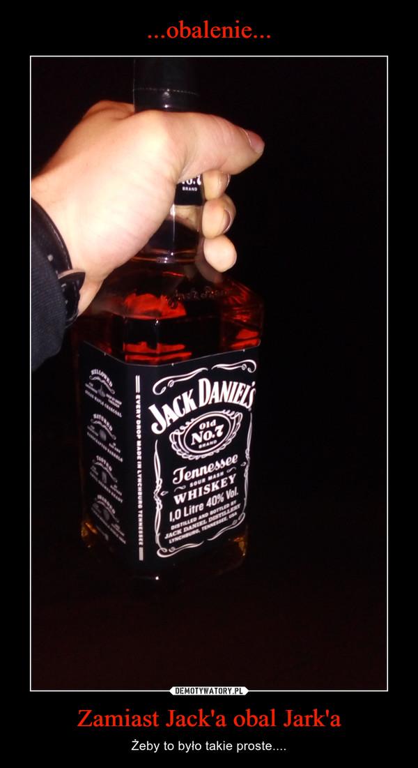 Zamiast Jack'a obal Jark'a – Żeby to było takie proste....