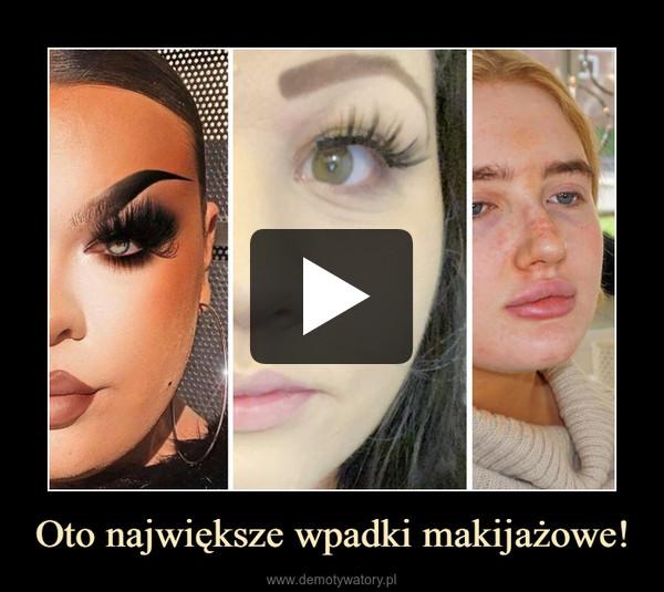 Oto największe wpadki makijażowe! –