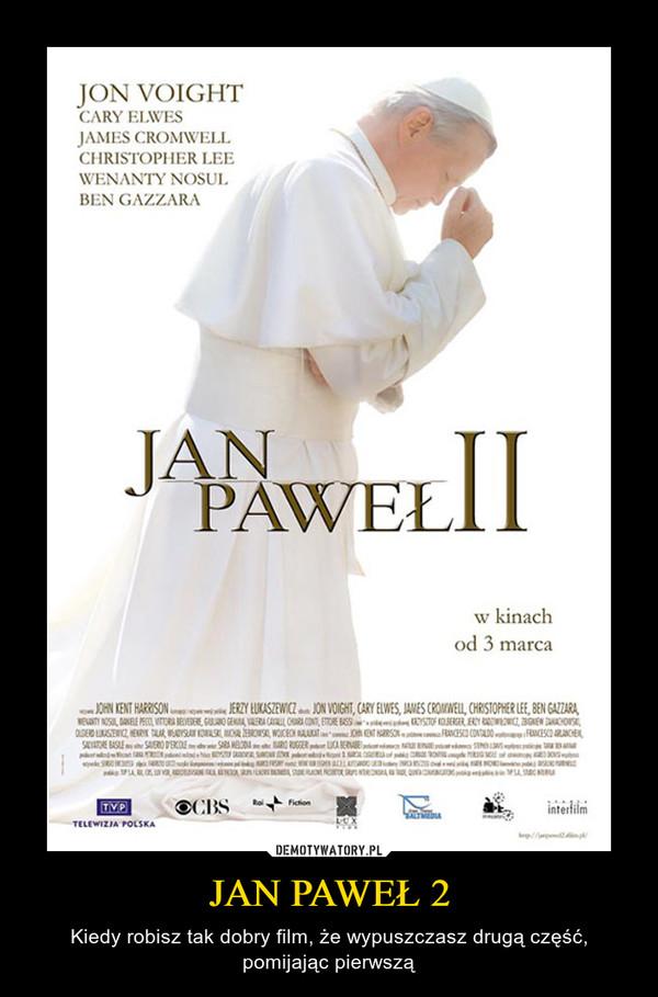 JAN PAWEŁ 2 – Kiedy robisz tak dobry film, że wypuszczasz drugą część, pomijając pierwszą