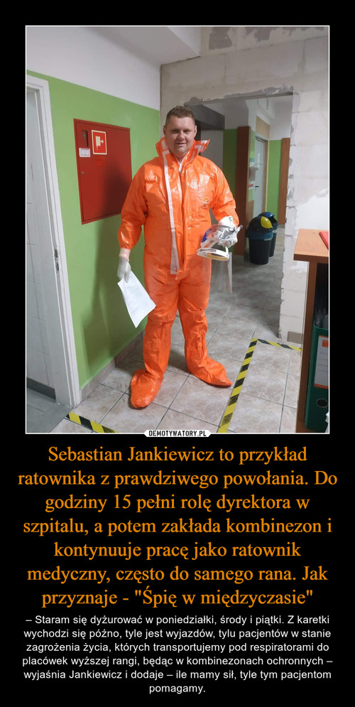 """Sebastian Jankiewicz to przykład ratownika z prawdziwego powołania. Do godziny 15 pełni rolę dyrektora w szpitalu, a potem zakłada kombinezon i kontynuuje pracę jako ratownik medyczny, często do samego rana. Jak przyznaje - """"Śpię w międzyczasie"""""""