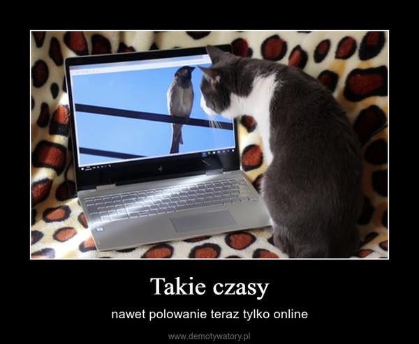 Takie czasy – nawet polowanie teraz tylko online