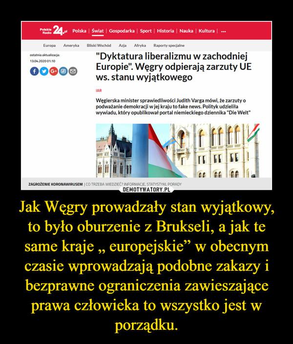 """Jak Węgry prowadzały stan wyjątkowy, to było oburzenie z Brukseli, a jak te same kraje """" europejskie"""" w obecnym czasie wprowadzają podobne zakazy i bezprawne ograniczenia zawieszające prawa człowieka to wszystko jest w porządku. –"""