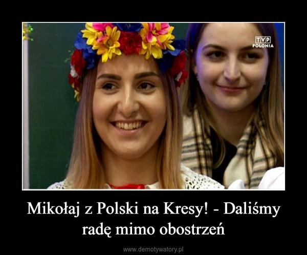 Mikołaj z Polski na Kresy! - Daliśmy radę mimo obostrzeń –