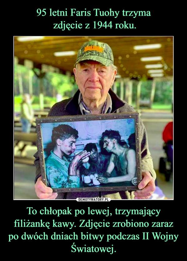 To chłopak po lewej, trzymający filiżankę kawy. Zdjęcie zrobiono zaraz po dwóch dniach bitwy podczas II Wojny Światowej. –