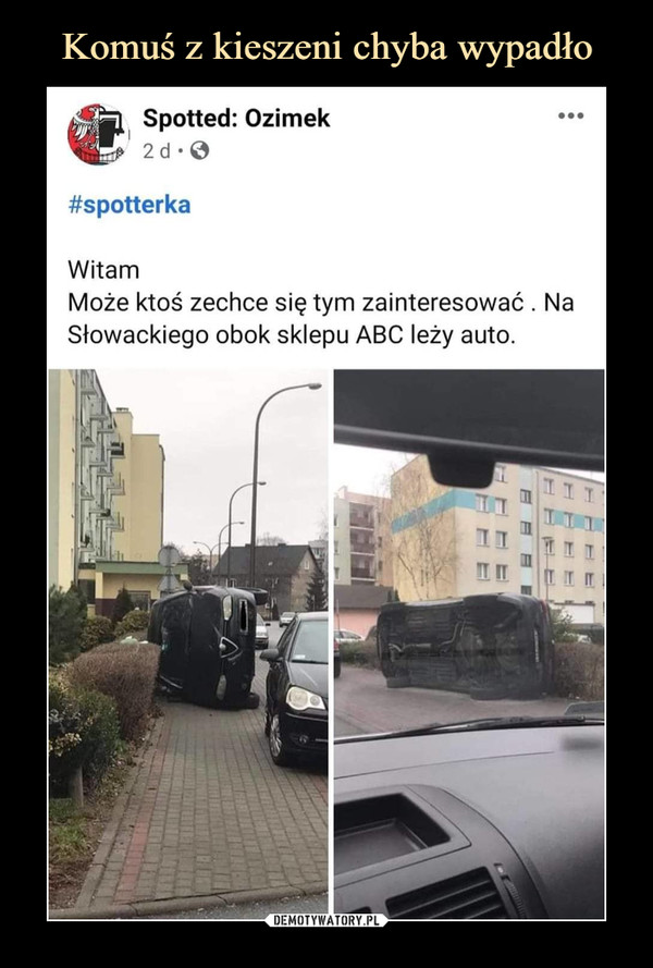–  Spotted: Ozimek2d-&#spotterkaWitamMoże ktoś zechce się tym zainteresować .Słowackiego obok sklepu ABC leży auto.