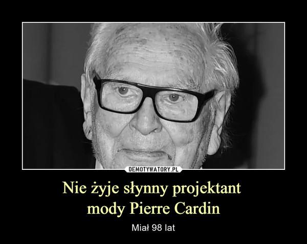 Nie żyje słynny projektant mody Pierre Cardin – Miał 98 lat