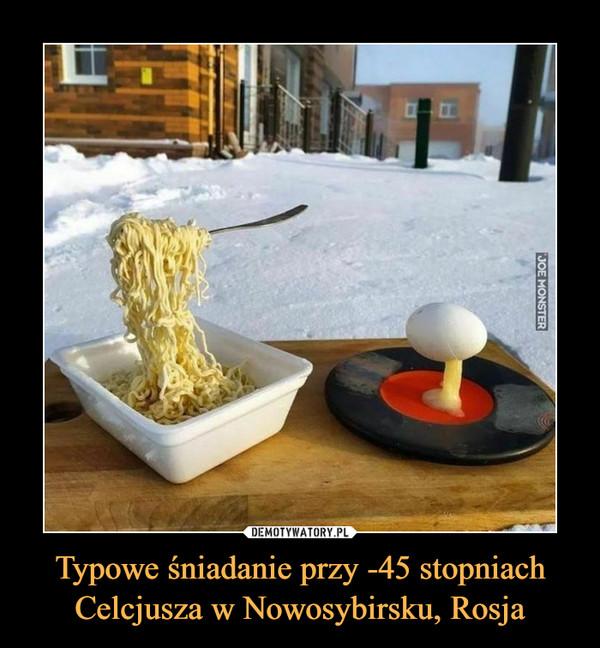 Typowe śniadanie przy -45 stopniach Celcjusza w Nowosybirsku, Rosja –