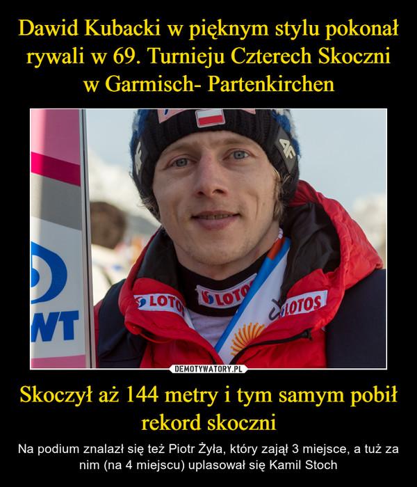 Skoczył aż 144 metry i tym samym pobił rekord skoczni – Na podium znalazł się też Piotr Żyła, który zajął 3 miejsce, a tuż za nim (na 4 miejscu) uplasował się Kamil Stoch