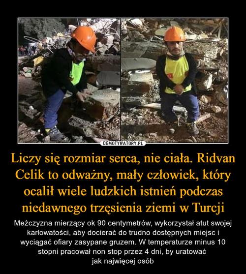 Liczy się rozmiar serca, nie ciała. Ridvan Celik to odważny, mały człowiek, który ocalił wiele ludzkich istnień podczas niedawnego trzęsienia ziemi w Turcji