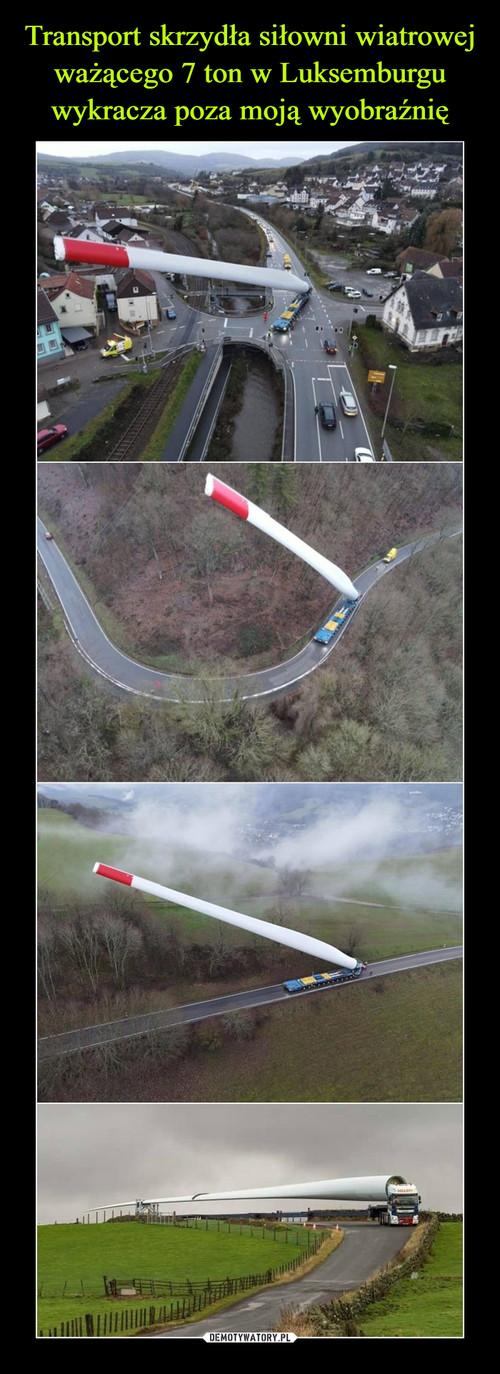 Transport skrzydła siłowni wiatrowej ważącego 7 ton w Luksemburgu wykracza poza moją wyobraźnię