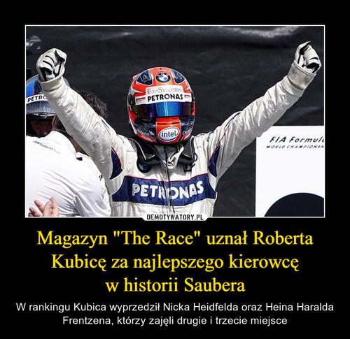 """Magazyn """"The Race"""" uznał Roberta Kubicę za najlepszego kierowcę w historii Saubera"""