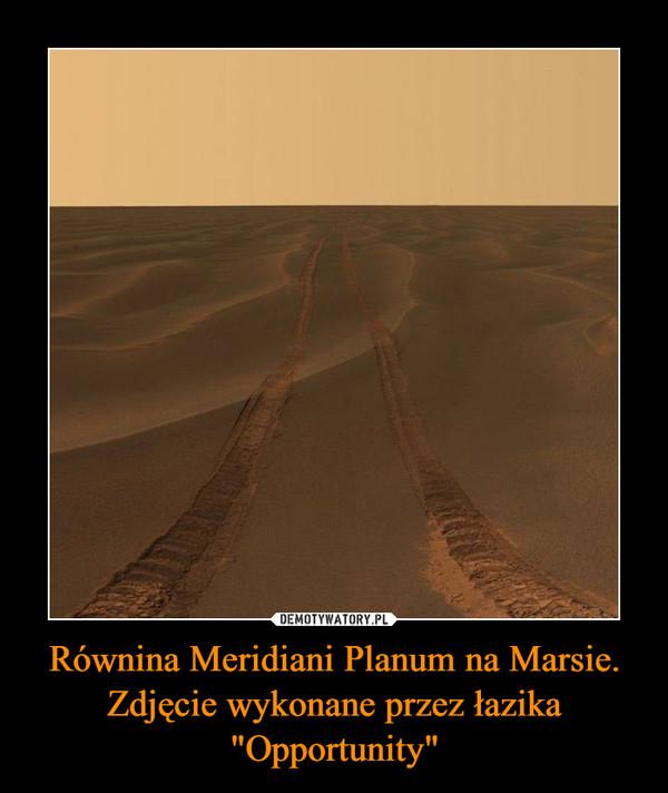 """Równina Meridiani Planum na Marsie. Zdjęcie wykonane przez łazika """"Opportunity"""" –"""