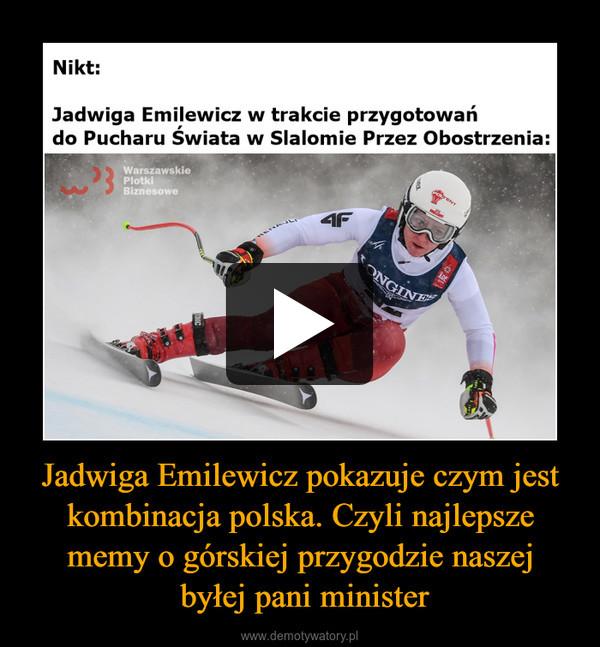 Jadwiga Emilewicz pokazuje czym jest kombinacja polska. Czyli najlepsze memy o górskiej przygodzie naszej byłej pani minister –
