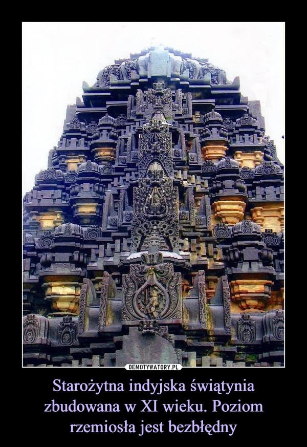 Starożytna indyjska świątynia zbudowana w XI wieku. Poziom rzemiosła jest bezbłędny –
