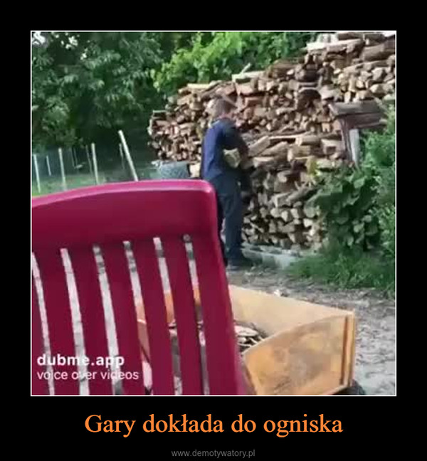 Gary dokłada do ogniska –