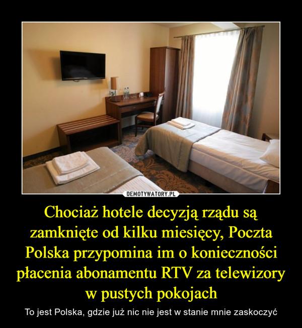 Chociaż hotele decyzją rządu są zamknięte od kilku miesięcy, Poczta Polska przypomina im o konieczności płacenia abonamentu RTV za telewizory w pustych pokojach – To jest Polska, gdzie już nic nie jest w stanie mnie zaskoczyć