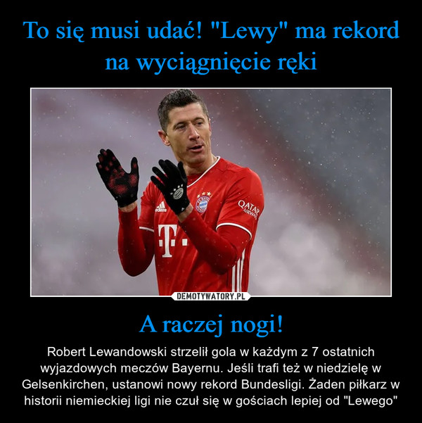 """A raczej nogi! – Robert Lewandowski strzelił gola w każdym z 7 ostatnich wyjazdowych meczów Bayernu. Jeśli trafi też w niedzielę w Gelsenkirchen, ustanowi nowy rekord Bundesligi. Żaden piłkarz w historii niemieckiej ligi nie czuł się w gościach lepiej od """"Lewego"""""""