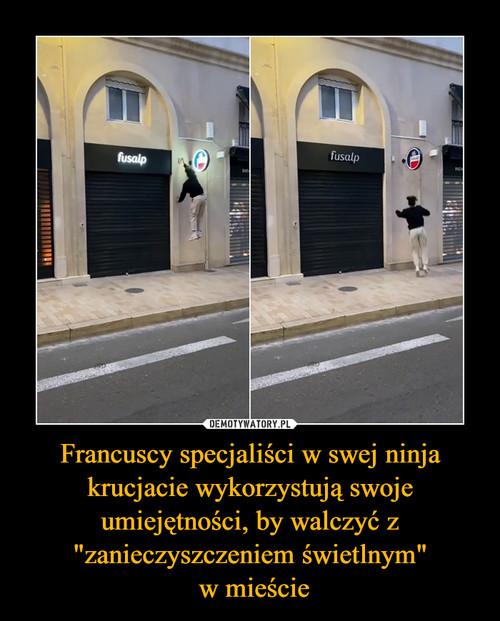 """Francuscy specjaliści w swej ninja krucjacie wykorzystują swoje umiejętności, by walczyć z """"zanieczyszczeniem świetlnym""""  w mieście"""