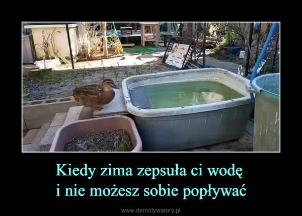 Kiedy zima zepsuła ci wodę i nie możesz sobie popływać –