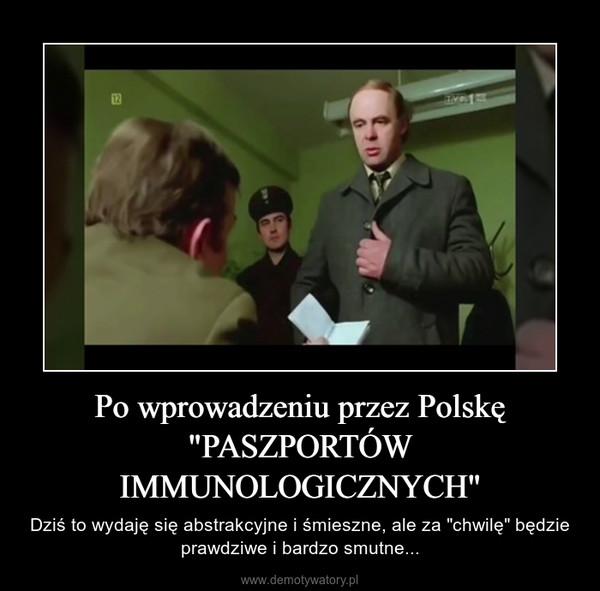 """Po wprowadzeniu przez Polskę """"PASZPORTÓW IMMUNOLOGICZNYCH"""" – Dziś to wydaję się abstrakcyjne i śmieszne, ale za """"chwilę"""" będzie prawdziwe i bardzo smutne..."""