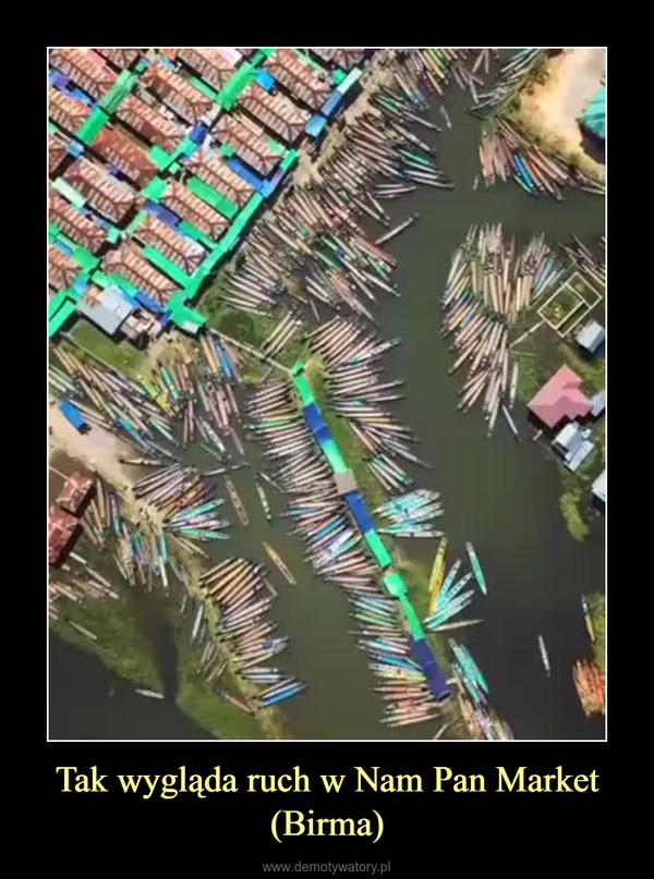 Tak wygląda ruch w Nam Pan Market (Birma) –