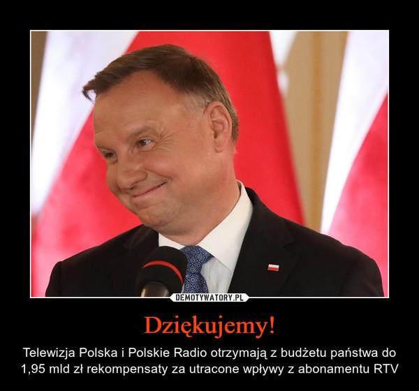 Dziękujemy! – Telewizja Polska i Polskie Radio otrzymają z budżetu państwa do 1,95 mld zł rekompensaty za utracone wpływy z abonamentu RTV