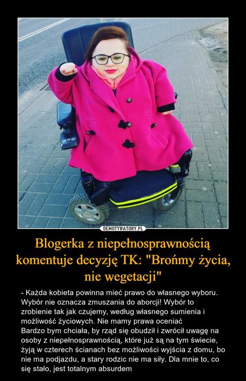 """Blogerka z niepełnosprawnością komentuje decyzję TK: """"Brońmy życia, nie wegetacji"""""""