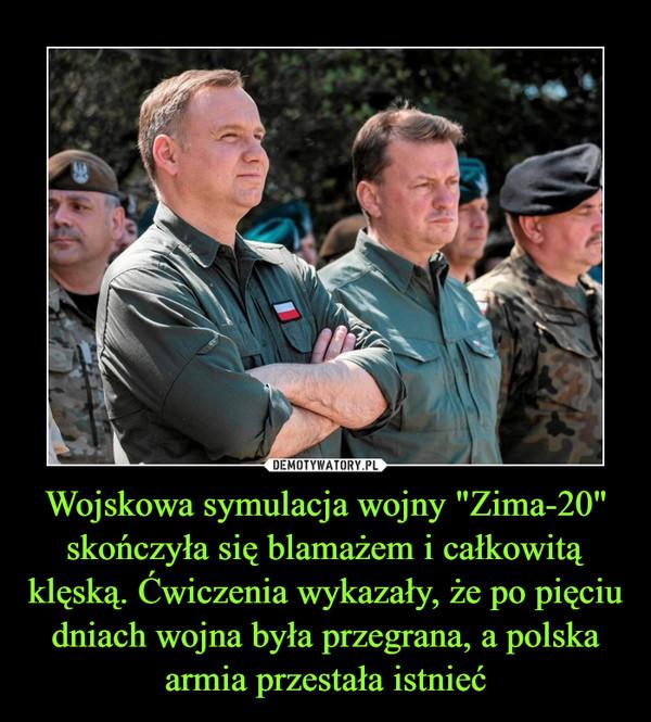 """Wojskowa symulacja wojny """"Zima-20"""" skończyła się blamażem i całkowitą klęską. Ćwiczenia wykazały, że po pięciu dniach wojna była przegrana, a polska armia przestała istnieć –"""