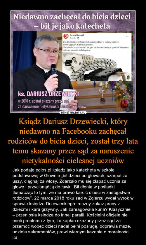 Ksiądz Dariusz Drzewiecki, który niedawno na Facebooku zachęcał rodziców do bicia dzieci, został trzy lata temu skazany przez sąd za naruszenie nietykalności cielesnej uczniów