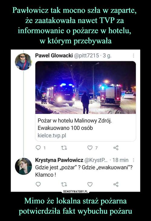 Pawłowicz tak mocno szła w zaparte,  że zaatakowała nawet TVP za  informowanie o pożarze w hotelu,  w którym przebywała Mimo że lokalna straż pożarna potwierdziła fakt wybuchu pożaru