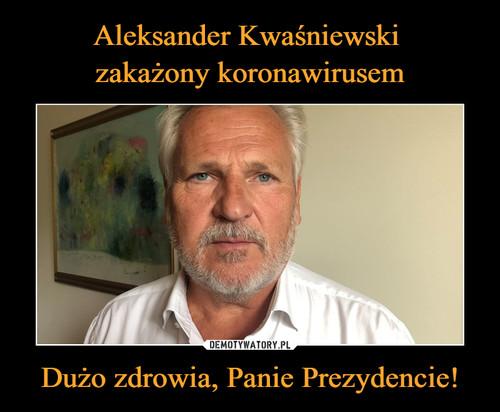 Aleksander Kwaśniewski  zakażony koronawirusem Dużo zdrowia, Panie Prezydencie!