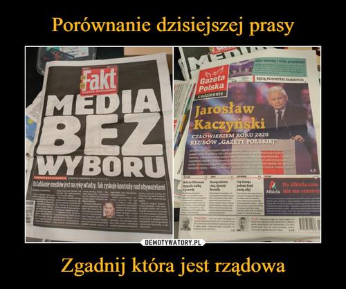 Porównanie dzisiejszej prasy Zgadnij która jest rządowa