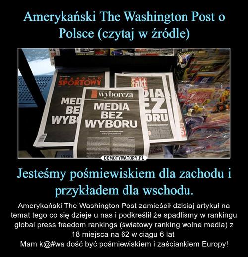 Amerykański The Washington Post o Polsce (czytaj w źródle) Jesteśmy pośmiewiskiem dla zachodu i przykładem dla wschodu.