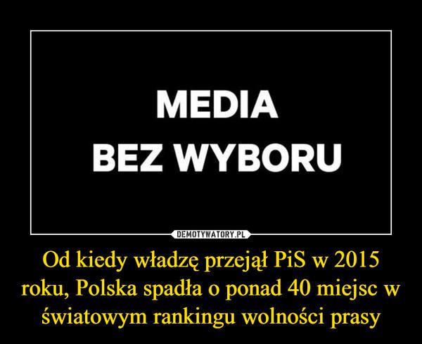 Od kiedy władzę przejął PiS w 2015 roku, Polska spadła o ponad 40 miejsc w światowym rankingu wolności prasy
