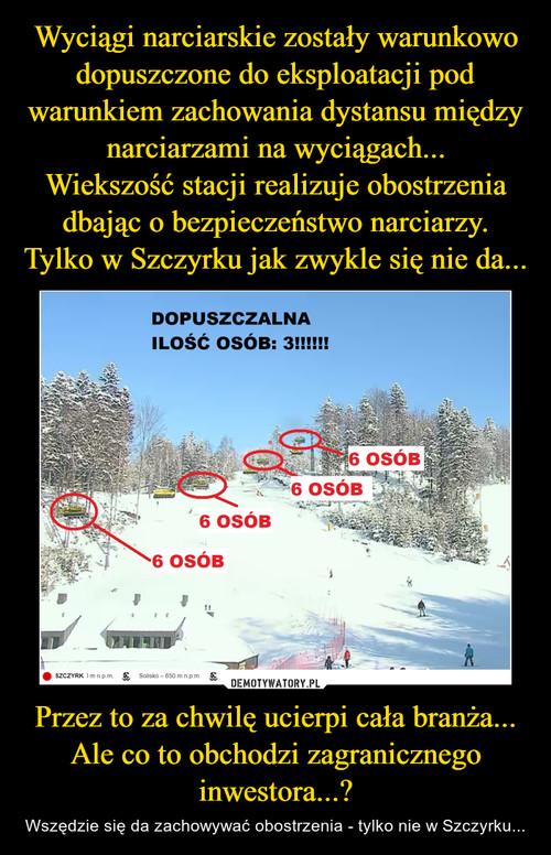 Wyciągi narciarskie zostały warunkowo dopuszczone do eksploatacji pod warunkiem zachowania dystansu między narciarzami na wyciągach... Wiekszość stacji realizuje obostrzenia dbając o bezpieczeństwo narciarzy. Tylko w Szczyrku jak zwykle się nie da... Przez to za chwilę ucierpi cała branża... Ale co to obchodzi zagranicznego inwestora...?