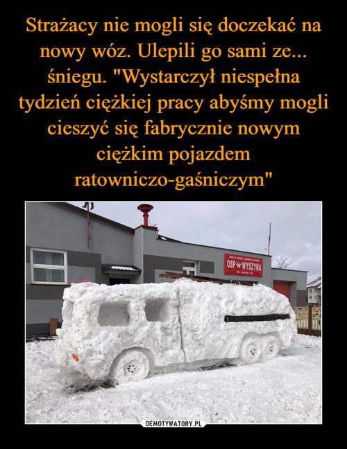 """Strażacy nie mogli się doczekać na nowy wóz. Ulepili go sami ze... śniegu. """"Wystarczył niespełna tydzień ciężkiej pracy abyśmy mogli cieszyć się fabrycznie nowym ciężkim pojazdem ratowniczo-gaśniczym"""""""