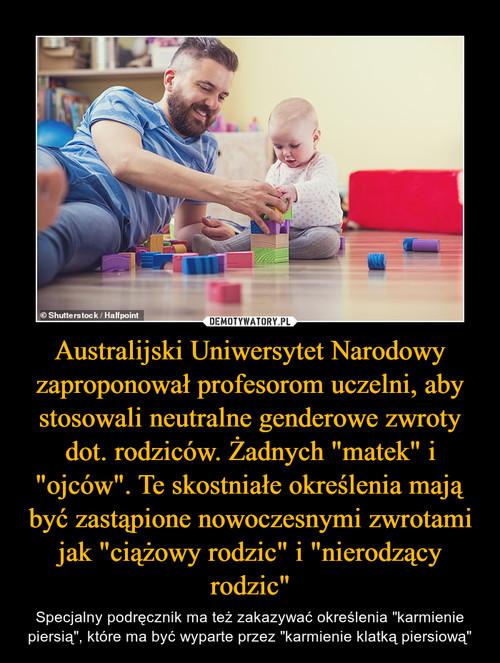 """Australijski Uniwersytet Narodowy zaproponował profesorom uczelni, aby stosowali neutralne genderowe zwroty dot. rodziców. Żadnych """"matek"""" i """"ojców"""". Te skostniałe określenia mają być zastąpione nowoczesnymi zwrotami jak """"ciążowy rodzic"""" i """"nierodzący rodzic"""""""