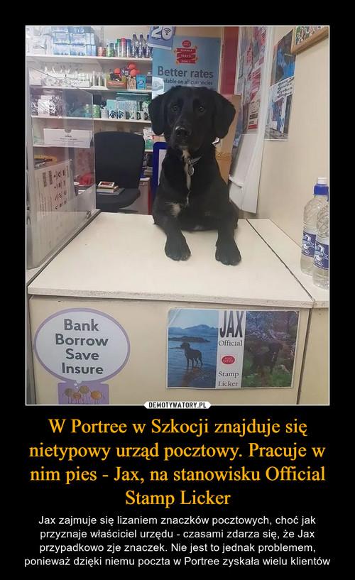 W Portree w Szkocji znajduje się nietypowy urząd pocztowy. Pracuje w nim pies - Jax, na stanowisku Official Stamp Licker