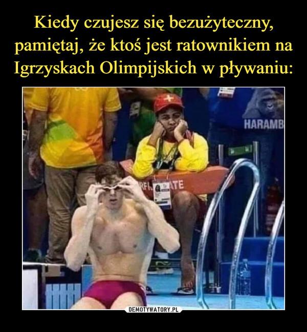 Kiedy czujesz się bezużyteczny, pamiętaj, że ktoś jest ratownikiem na Igrzyskach Olimpijskich w pływaniu: