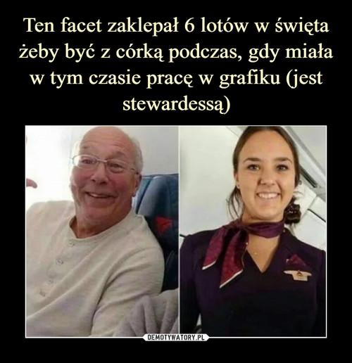 Ten facet zaklepał 6 lotów w święta żeby być z córką podczas, gdy miała w tym czasie pracę w grafiku (jest stewardessą)