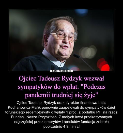 """Ojciec Tadeusz Rydzyk wezwał sympatyków do wpłat. """"Podczas pandemii trudniej się żyje"""""""