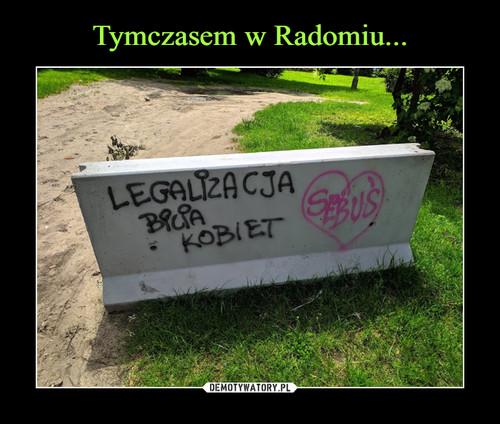 Tymczasem w Radomiu...