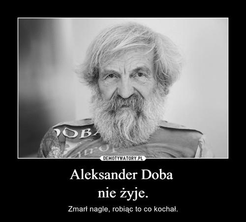 Aleksander Doba  nie żyje.
