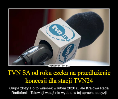 TVN SA od roku czeka na przedłużenie koncesji dla stacji TVN24